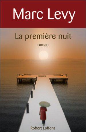 La première nuit de Marc Lévy..................................................................................................................Éditions: Robert Laffont