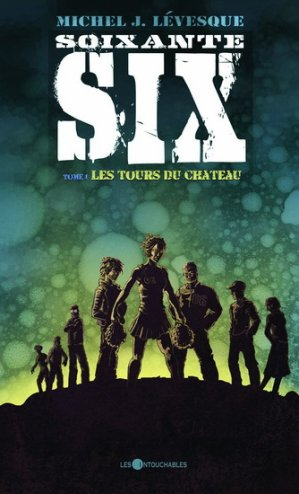 Soixante-six T.1 : Les Tours du château de Michel J. Lévesque (auteur québécois).....................................Éditions: Les Intouchables