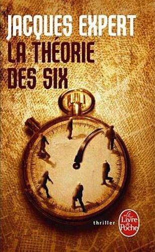 La Théorie des six de Jacques Expert................................................................Éditions: Le Livre de Poche..... Collection: Thriller