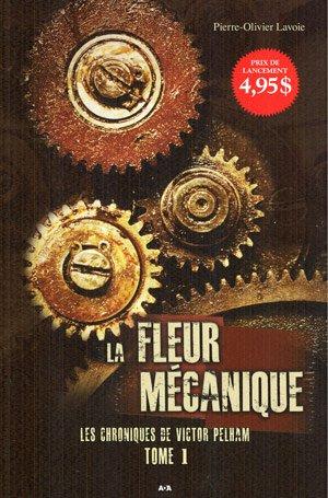Les Chroniques de Victor Pelham T.1: La Fleur mécanique de Pierre-Olivier Lavoie (auteur québécois)........................Éditions: AdA