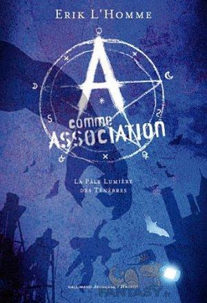 A comme Association T.1: La pâle lumière des ténèbres d'Erik L'Homme.............................Éditions: Gallimard Jeunesse/Rageot