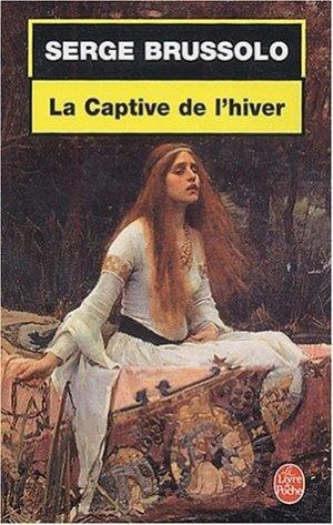 La Captive de l'hiver de Serge Brussolo..................................................................................................Éditions: Le Livre de Poche