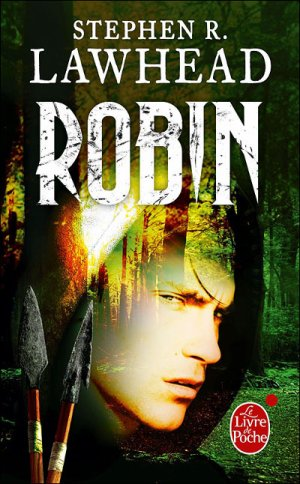 Le Roi corbeau, tome 1 : Robin de Stephen Lawhead...........................................Éditions: Le Livre de Poche..... Collection: Orbit