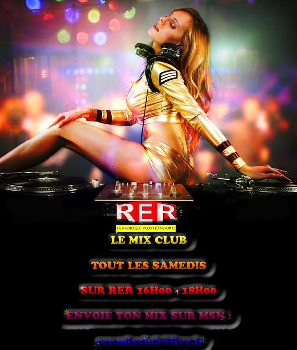 RER MIX CLUB TOUT LES SAMEDIS 16H00 18H00 SUR RER +++ ENVOIE TON MIX SUR MSN / rer.mixclub@live.fr
