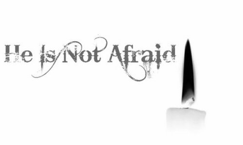 He Is Not Afraid