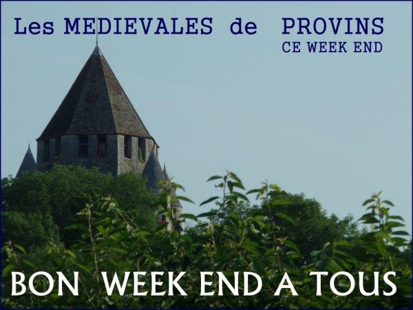 BON WEEK - END  A TOUS  AVEC LES  MEDIEVALES DE PROVINS