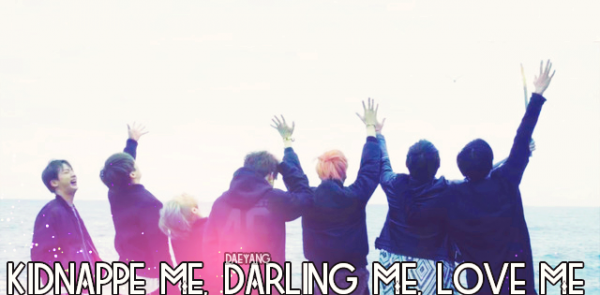 """Kidnappe me, Darling me, Love me"" #DaeYang"