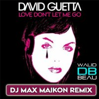 David Guetta  /  Love Don't Let Me Go (DJ Max Maikon Club Mix) (2011)