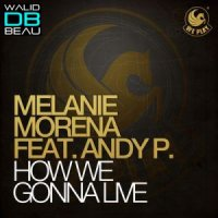 Melanie Morena  /  How We Gonna Live feat. Andy P. (Original Mix)  (2011)