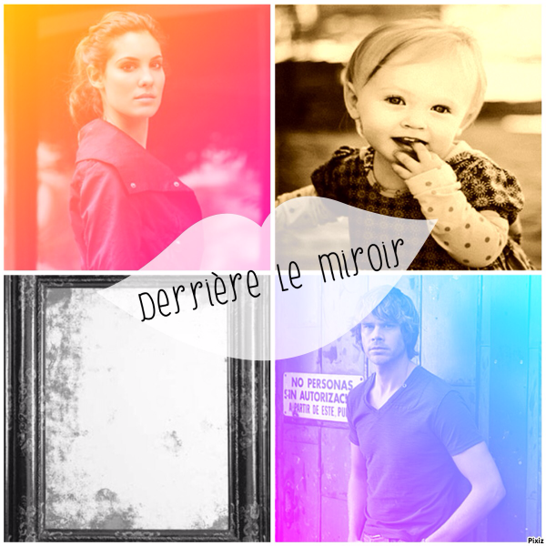 Derrière le miroir...