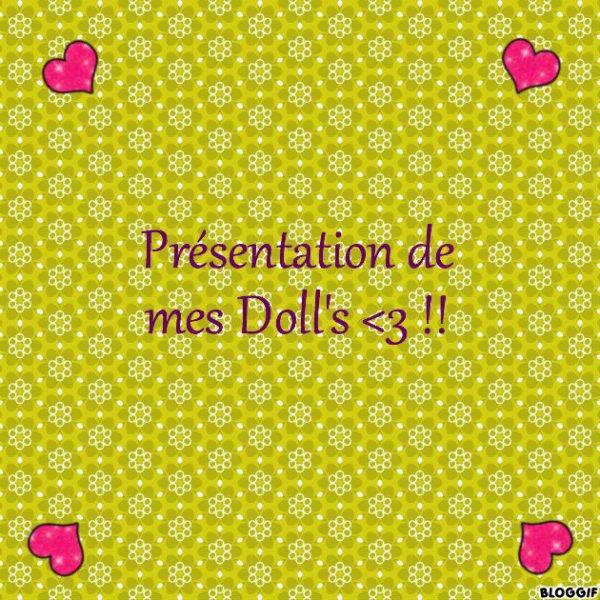 Présentation de mes Doll's !!