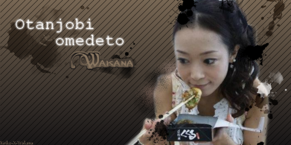 Otanjōbi omedetō gozaimasu Wakana