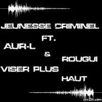 Délit de rimes / Jeunesse Criminel Ft. Aur-l & Rougui - Viser plus haut (2011)