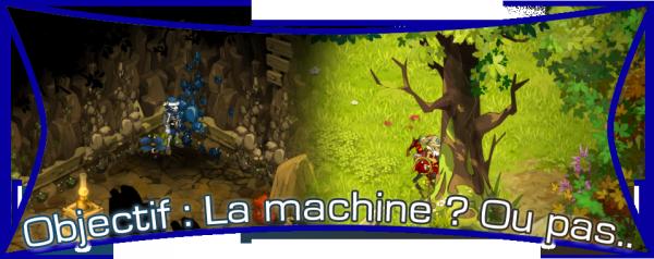 Nouvel objectif : La machine ? Ou pas