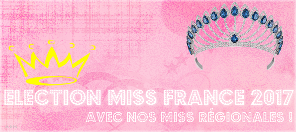 Election Miss France 2017 avec nos Miss régionales