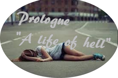 Prologue : A life of hell