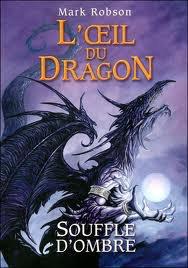 L'oeil du dragon : Souffle d'Ombre - Mark Robson