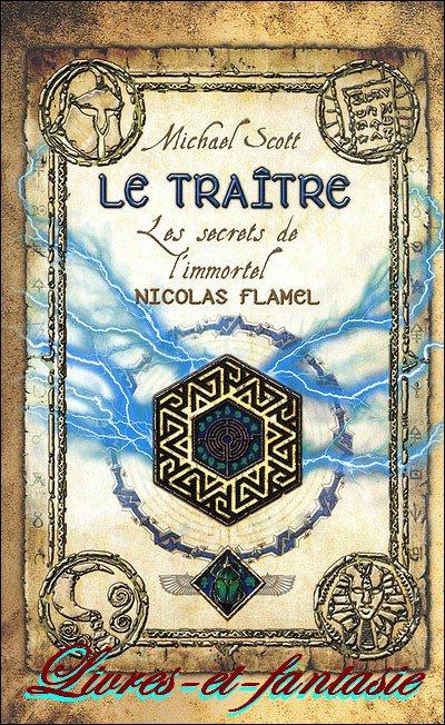 Les secrets de l'immortel Nicolas Flamel : Le traître - Micheal Scott