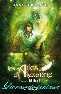 Les ailes d'Alexanne : Mikal - Anne Robillard