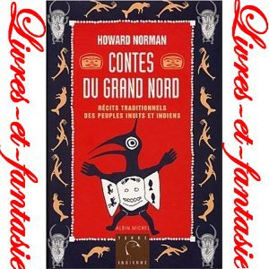 Contes du grand Nord, récits traditionnels des peuples inuits et indiens - Howard Norman