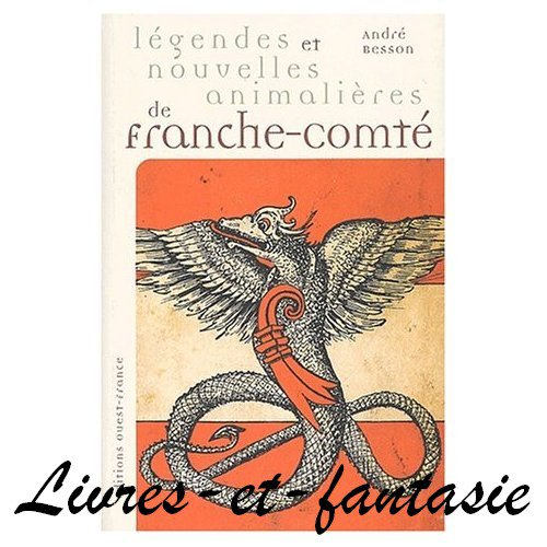 Légendes et nouvelles animalières de Franche-Comté - André Besson