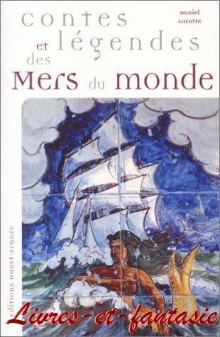 Contes et Légendes des Mers du Monde - Daniel Lacotte