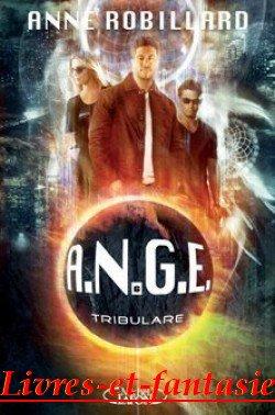 A.N.G.E Tome 6 : Tribulare - Anne Robillard