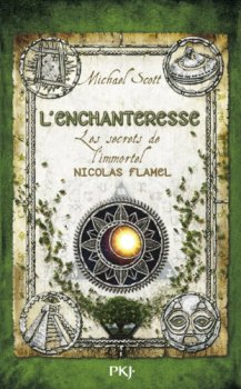 Les secrets de l'immortel Nicolas Flamel : L'enchanteresse - Micheal Scott