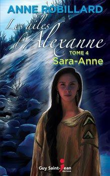 Les ailes d'Alexanne : Sara-Anne - Anne Robillard