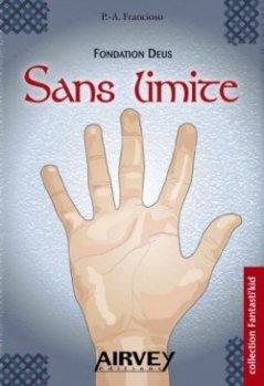 Fondation Deus, tome 2 : Sans limites, première partie - Pierre-Arnaud Fracioso