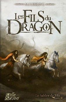 Le sablier de Mû, tome 3 : Les fils du Dragon - M.H Essling