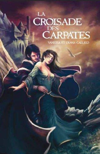 Les 7 portes de l'Apocalypse, tome 1 : La croisade des Carpates - Vanessa et Diana Callico