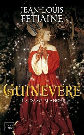 Guinevere, la dame blanche - Jean-Louis Fetjaine
