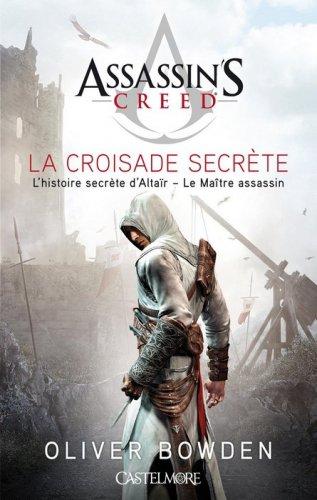 Assassin's Creed : La croisade secrète - L'histoire secrète d'Altaïr, le Maître Assassin - Oliver Bowden