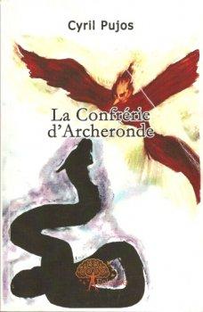 La confrérie d'Archeronde - Cyril Pujos