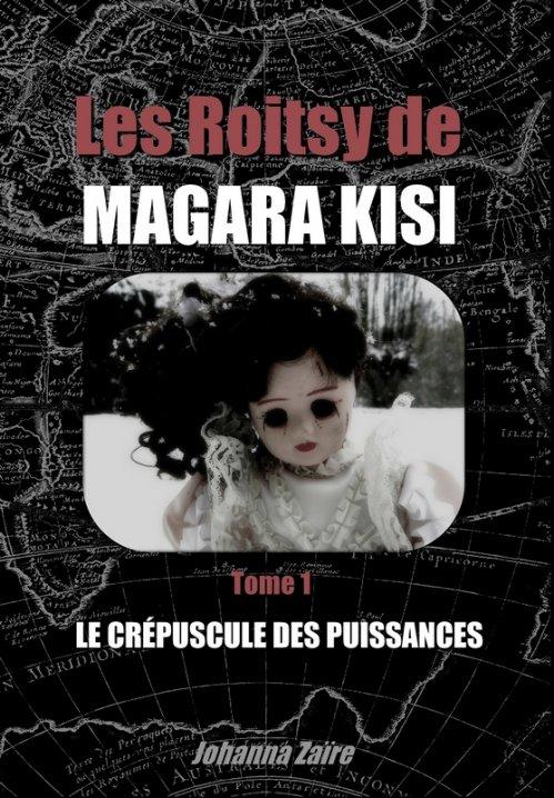 """Les Roitsy de Magara Kisi, tome 1 : Le Crépuscule des Puissances"""" - Johanna Zaïre"""