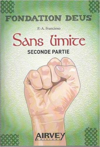 Fondation Deus, tome 3 : Sans Limite 2ème partie - Pierre-Arnaud Francioso