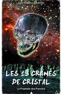 Les 13 crânes de cristal, tome 1 : la prophétie des Premier - Anne Chevallier Maho