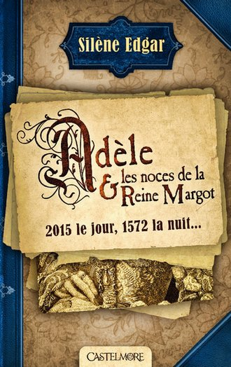 Adèle et les noces de la Reine Margot - Silène Edgar