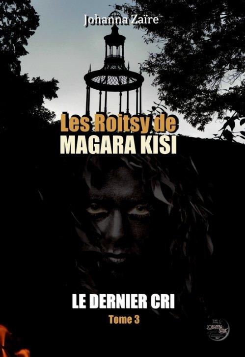 Les Roitsy de Magara Kisi, tome 3 : Le dernier cri - Johanna Zaïre