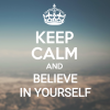 Keep Calm And Believe In Yourself