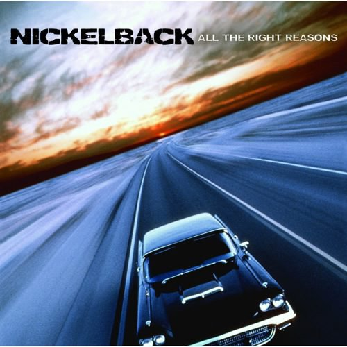 NICKELBACK // ALL THE RIGHT REASONS