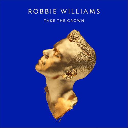 ROBBIE WILLIAMS // TAKE THE CROWN