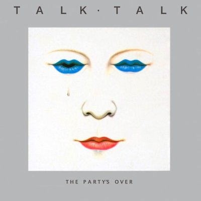 TALK TALK // THE PARTY'S OVER