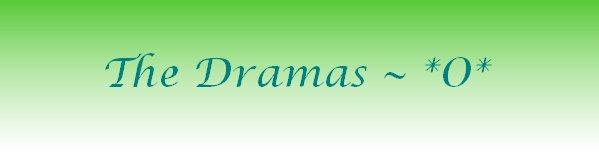 .::The Dramas~::.