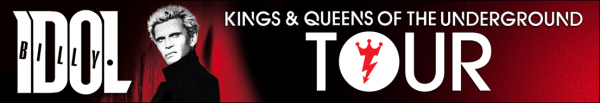 BILLY IDOL - KINGS & QUEENS OF THE UNDERGROUND TOUR
