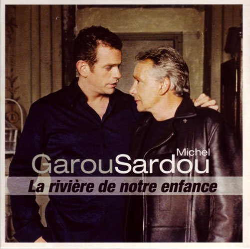 """""""La rivière de notre enfance"""" : Un duo entre Garou & Michel Sardou..."""
