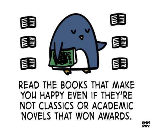 Lis les livres qui te rendent heureux, même si ce ne sont pas des classiques ou des romans académiques qui ont gagné des prix.