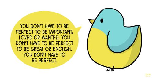 Aime-toi toi-même aussi fort que tu le peux. Il n'y a qu'un seul toi ici.