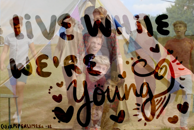 live while we're young *___*
